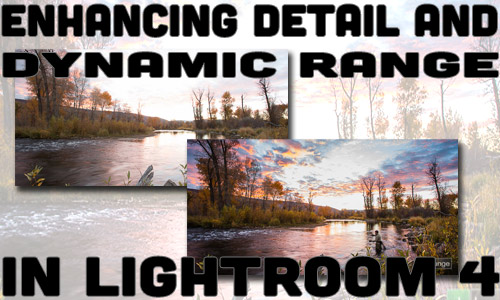 Enhancing Detail and Dynamic Range in Lightroom 4