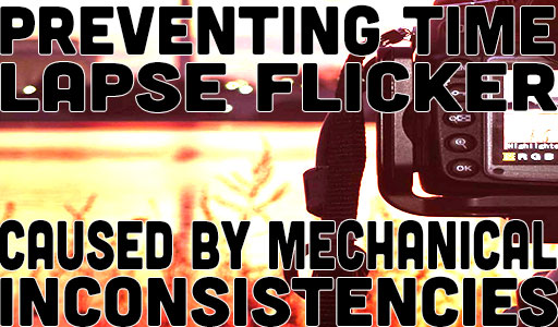 Preventing Time-Lapse Flicker Caused By Mechanical Inconsistencies