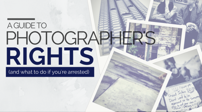 A Guide To Photographer's Rights (And What To Do If You Get Arrested)