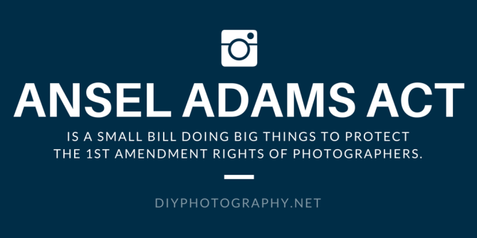 The Ansel Adams Act Goes To Congress; Details Clear Laws Protecting 1st Amendment Rights Of Photographers