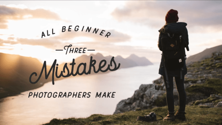 These are 3 mistakes every new photographer makes, and some tips for avoiding them