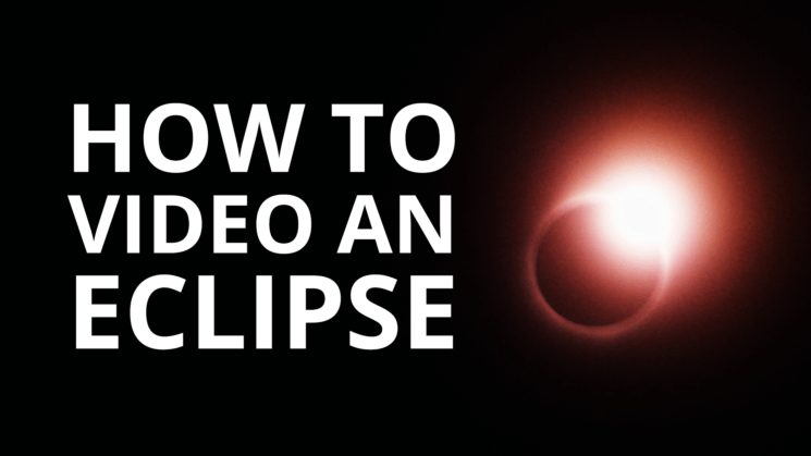 How to capture this year's total solar eclipse over the USA on video in a single take